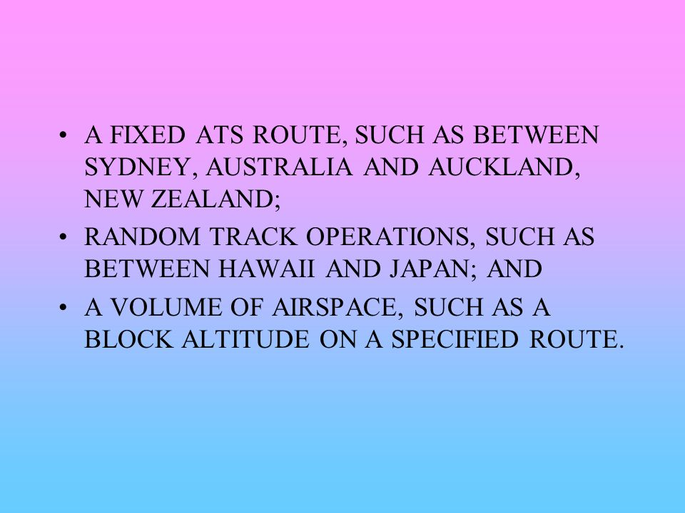 A FIXED ATS ROUTE, SUCH AS BETWEEN SYDNEY, AUSTRALIA AND AUCKLAND, NEW ZEALAND;