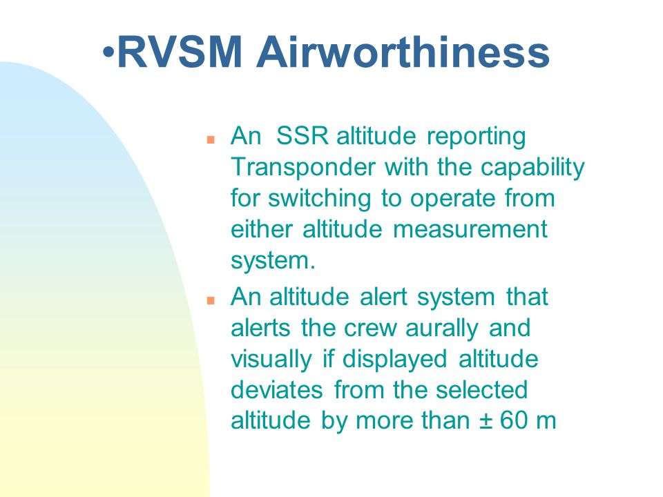 RVSM Airworthiness An SSR altitude reporting Transponder with the capability for switching to operate from either altitude measurement system.