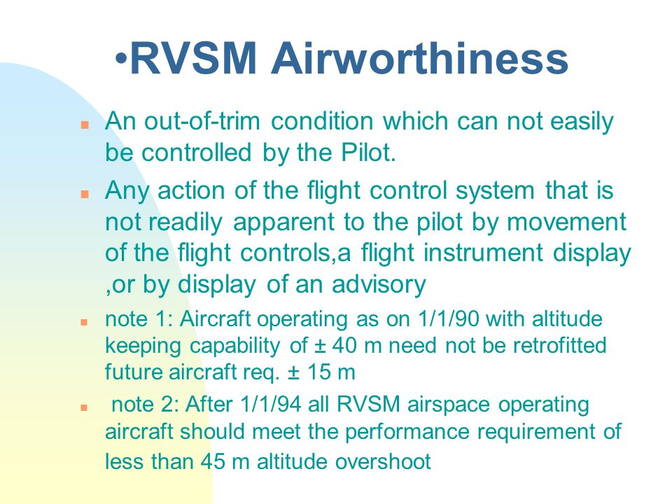 RVSM AirworthinessAn out-of-trim condition which can not easily be controlled by the Pilot.