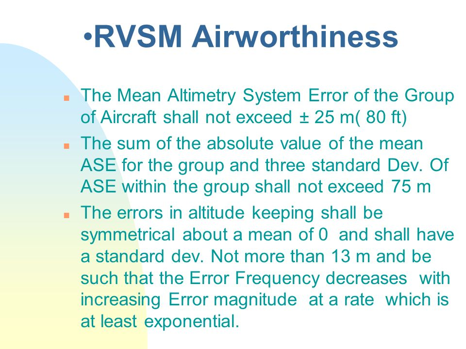 RVSM Airworthiness The Mean Altimetry System Error of the Group of Aircraft shall not exceed ± 25 m( 80 ft)
