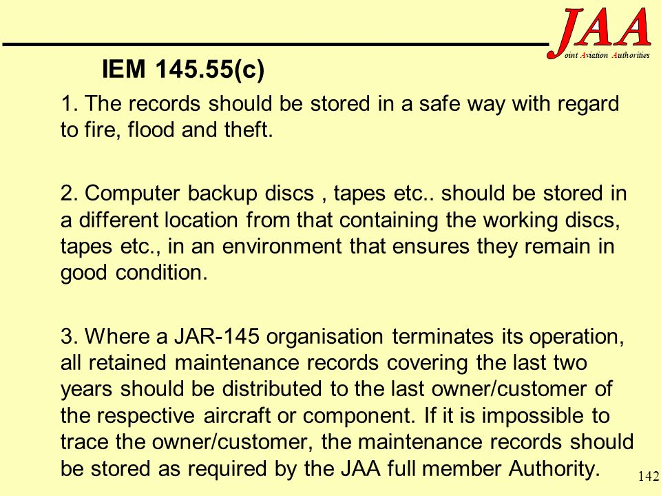 IEM 145.55(c) 1. The records should be stored in a safe way with regard to fire, flood and theft.