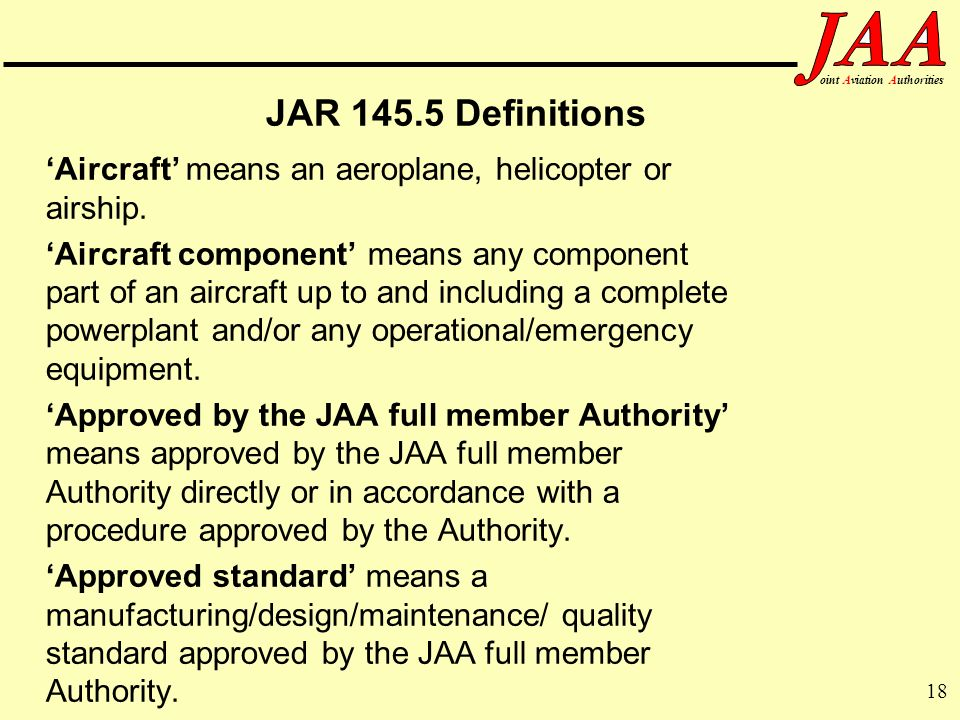 JAR Definitions 'Aircraft' means an aeroplane, helicopter or airship.