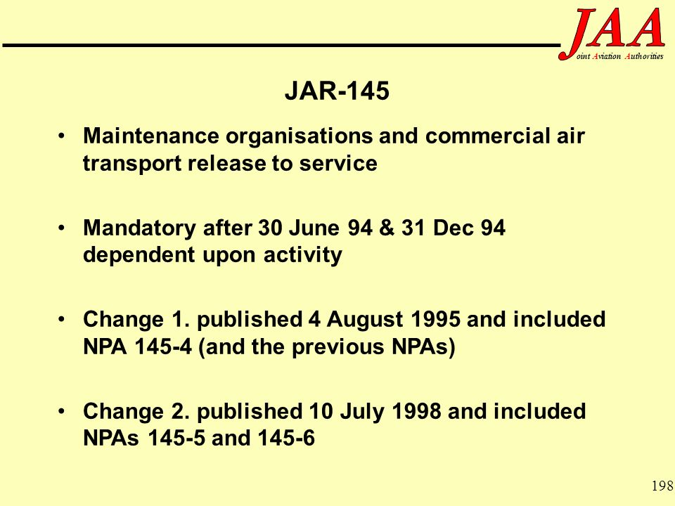 JAR-145 Maintenance organisations and commercial air transport release to service. Mandatory after 30 June 94 & 31 Dec 94 dependent upon activity.