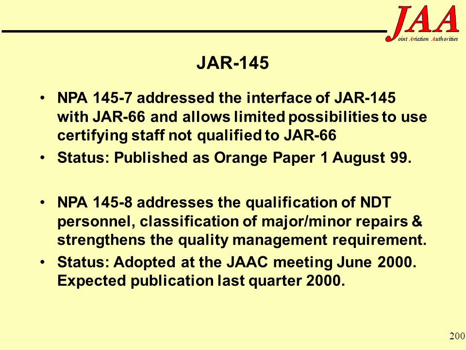 JAR-145 NPA addressed the interface of JAR-145 with JAR-66 and allows limited possibilities to use certifying staff not qualified to JAR-66.