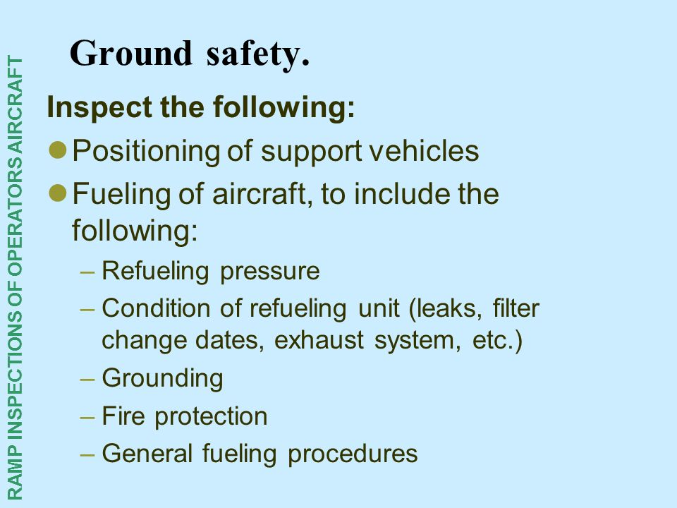 Ground safety. Inspect the following: Positioning of support vehicles