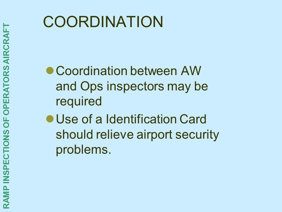 COORDINATION Coordination between AW and Ops inspectors may be required.