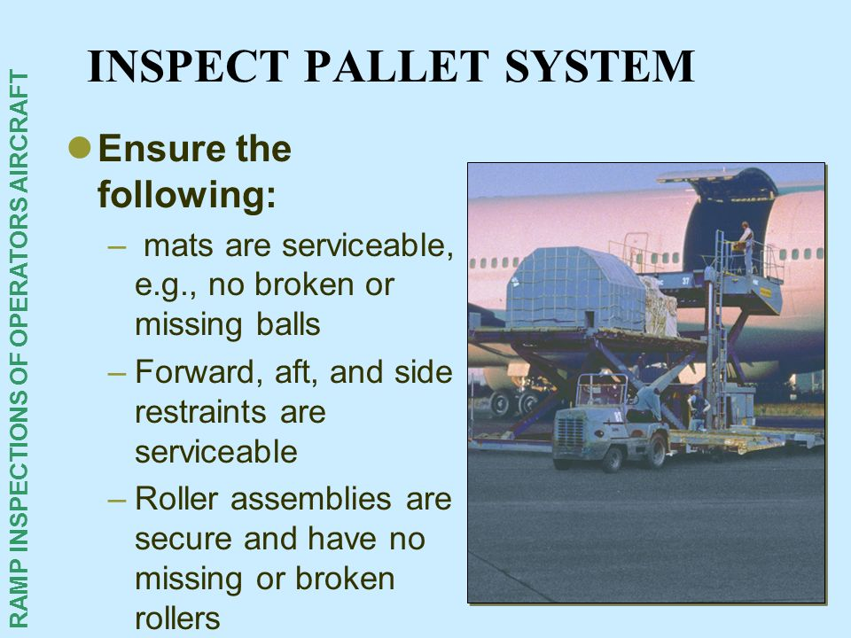 INSPECT PALLET SYSTEM Ensure the following: