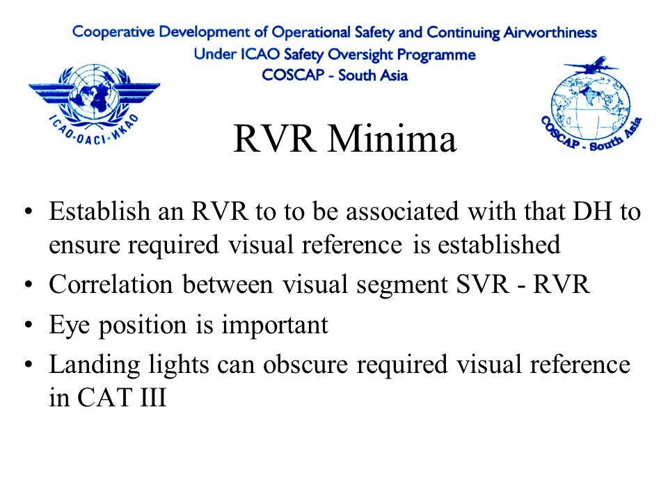 RVR Minima Establish an RVR to to be associated with that DH to ensure required visual reference is established.