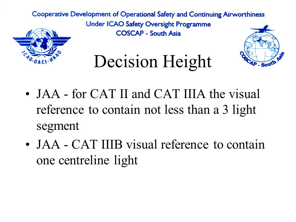 Decision Height JAA - for CAT II and CAT IIIA the visual reference to contain not less than a 3 light segment.