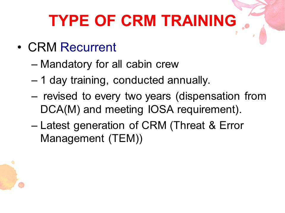 TYPE OF CRM TRAINING CRM Recurrent Mandatory for all cabin crew