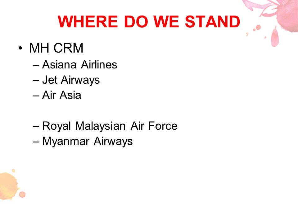 WHERE DO WE STAND MH CRM Asiana Airlines Jet Airways Air Asia