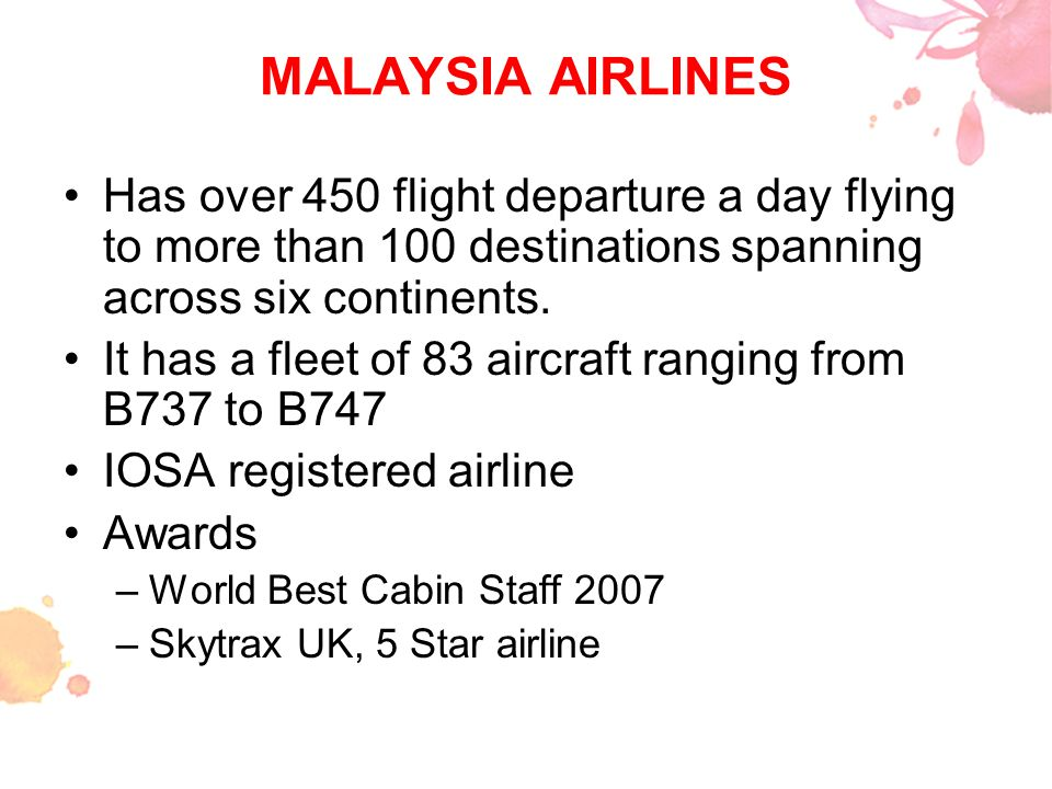MALAYSIA AIRLINES Has over 450 flight departure a day flying to more than 100 destinations spanning across six continents.