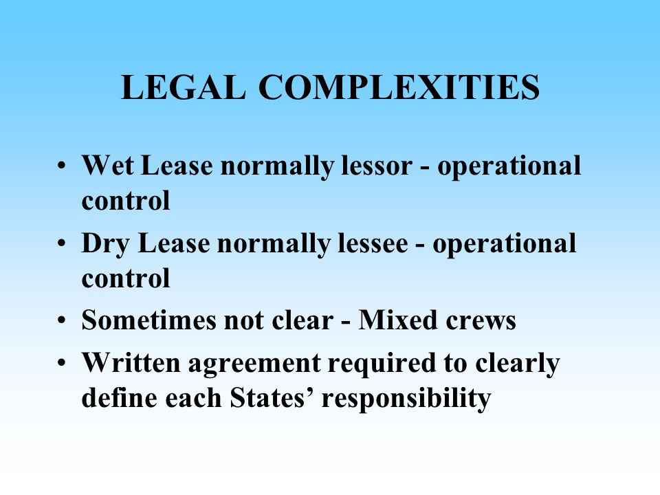 LEGAL COMPLEXITIES Wet Lease normally lessor - operational control
