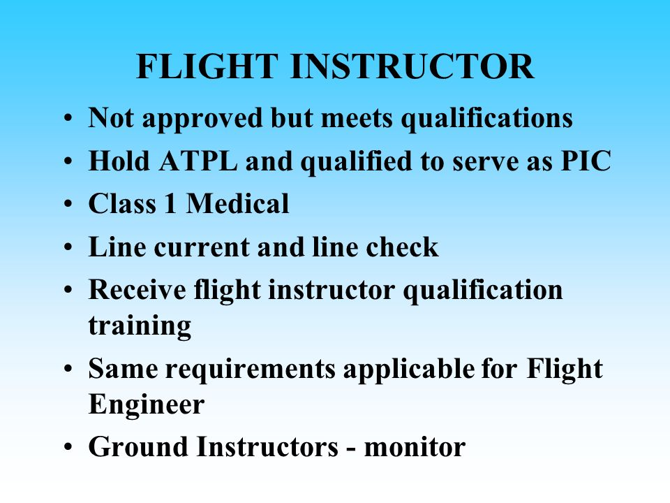 FLIGHT INSTRUCTOR Not approved but meets qualifications