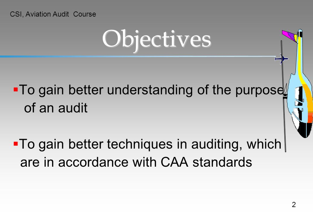 Objectives To gain better understanding of the purpose of an audit
