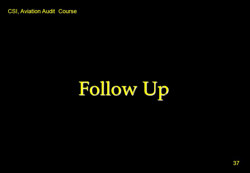 Follow Up CSI, Aviation Audit Course 37 37