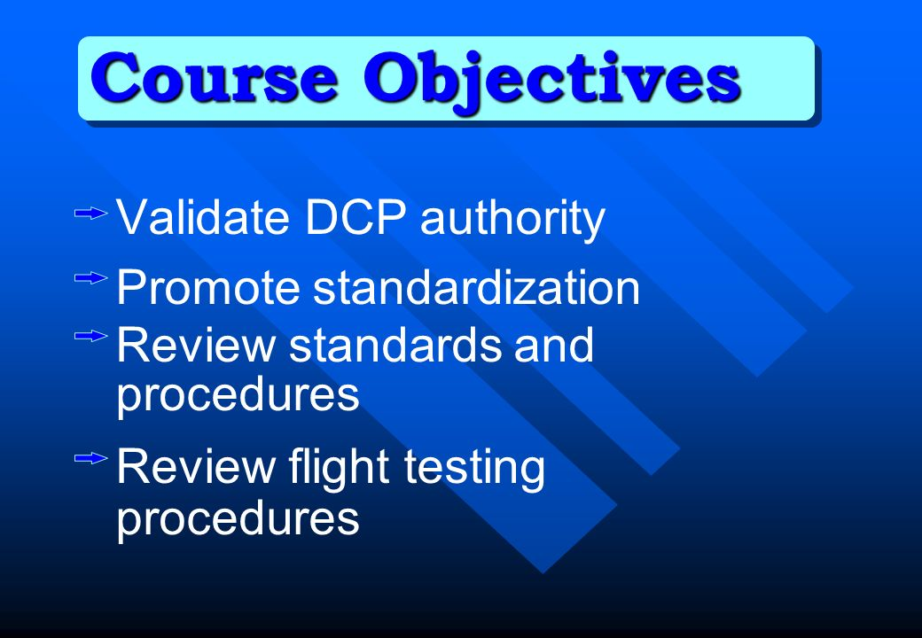 Course Objectives Validate DCP authority Promote standardization