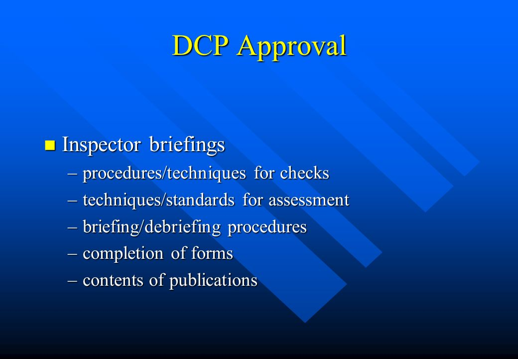 DCP Approval Inspector briefings procedures/techniques for checks