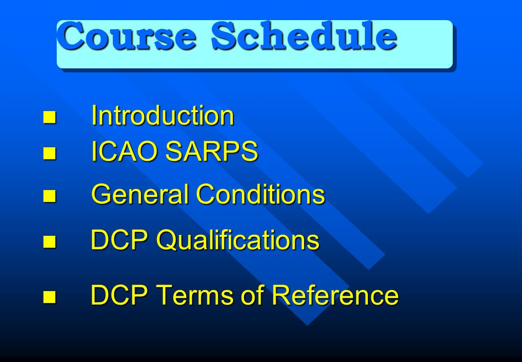 Course Schedule Introduction ICAO SARPS General Conditions