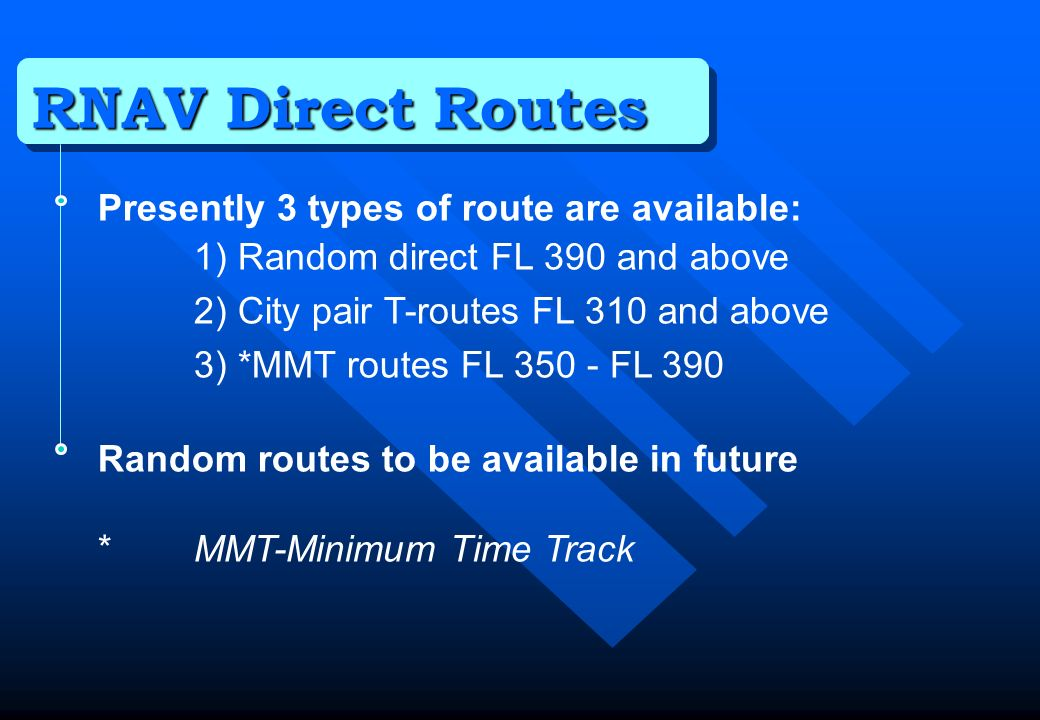 RNAV Direct Routes Presently 3 types of route are available: