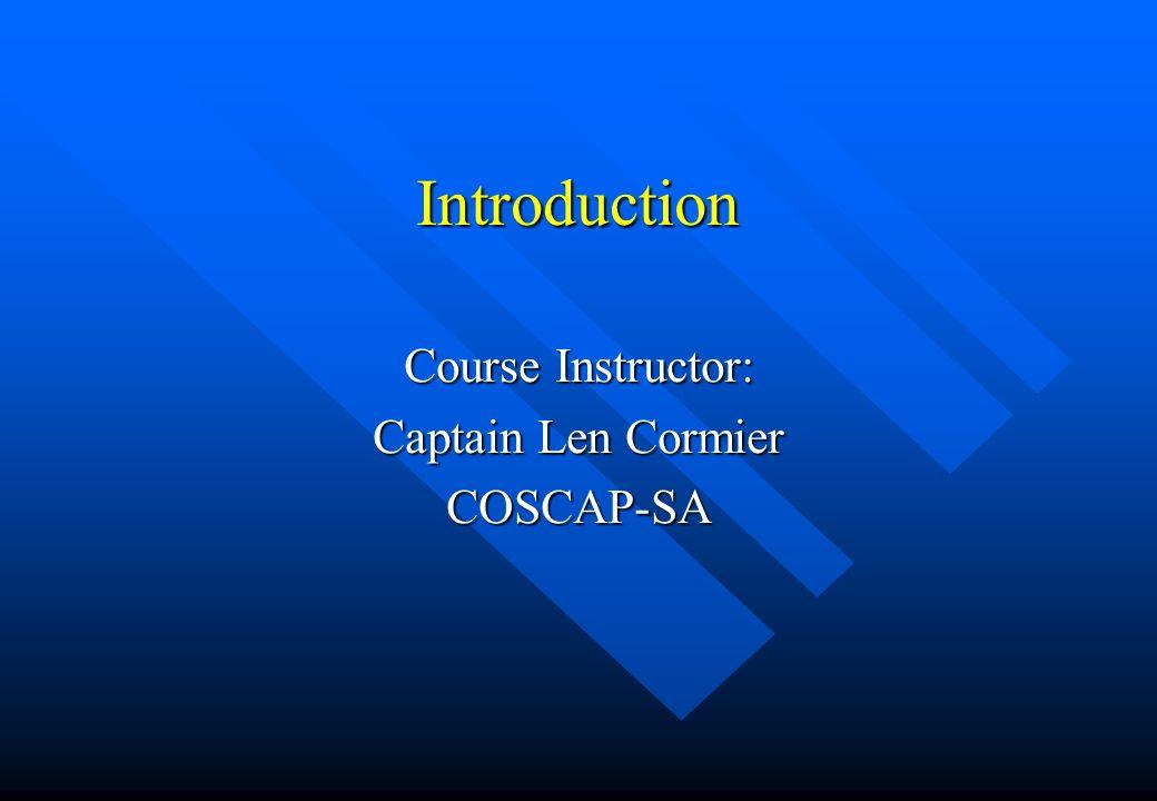 Course Instructor: Captain Len Cormier COSCAP-SA