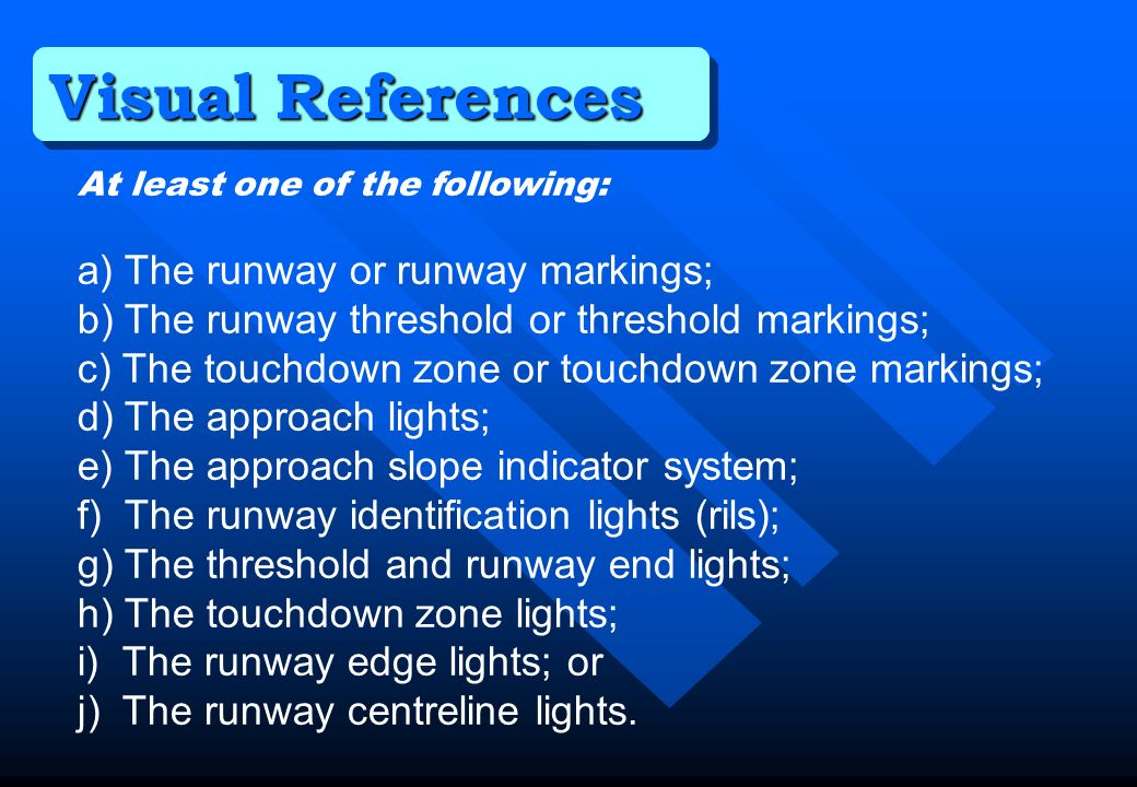 Visual References a) The runway or runway markings;