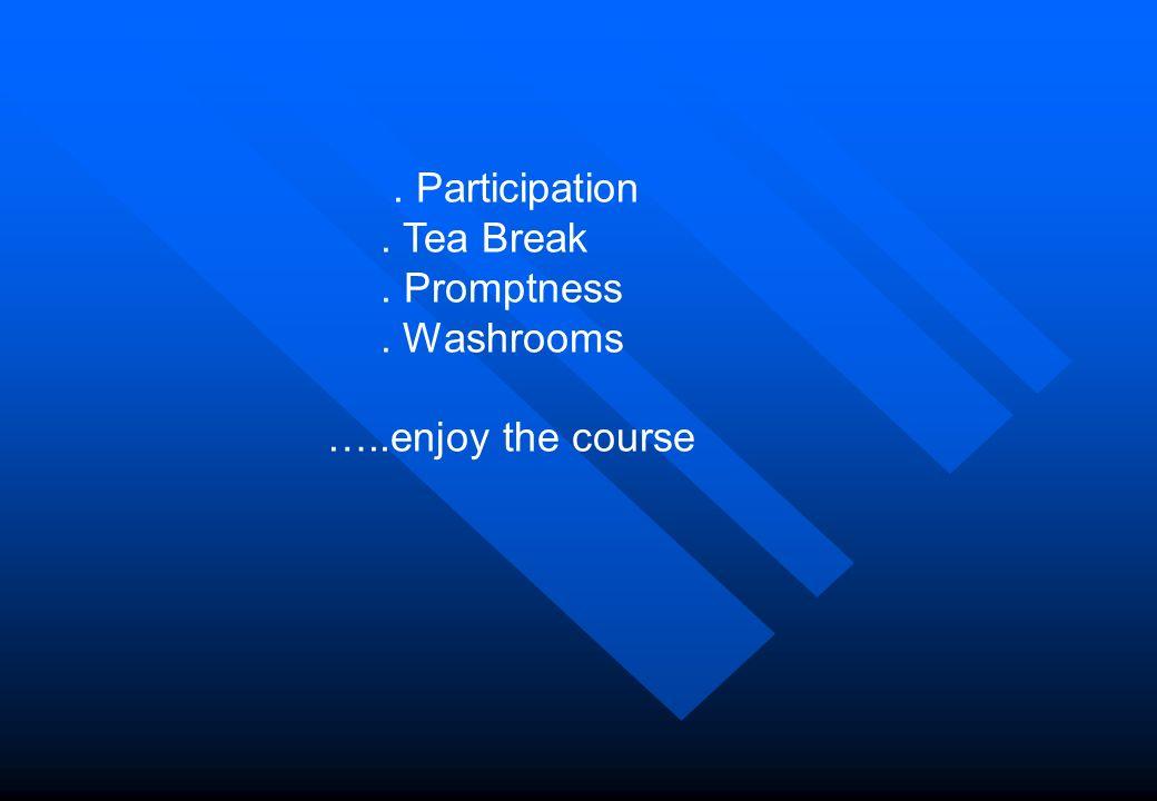 . Participation . Tea Break . Promptness . Washrooms …..enjoy the course