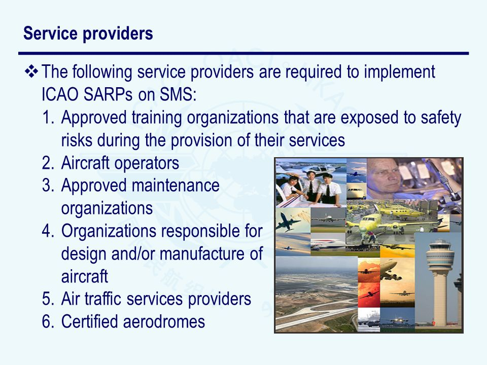 Service providers The following service providers are required to implement ICAO SARPs on SMS:
