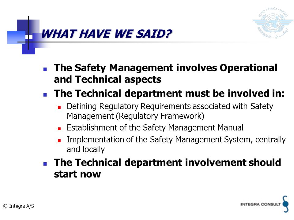 WHAT HAVE WE SAID The Safety Management involves Operational and Technical aspects. The Technical department must be involved in: