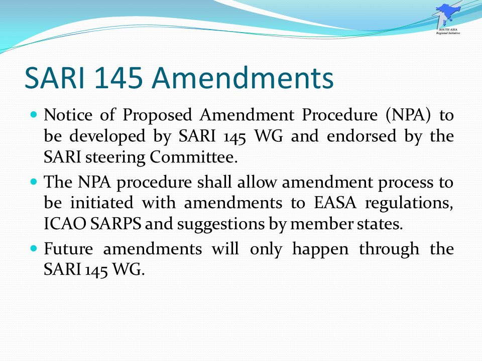 SARI 145 Amendments Notice of Proposed Amendment Procedure (NPA) to be developed by SARI 145 WG and endorsed by the SARI steering Committee.