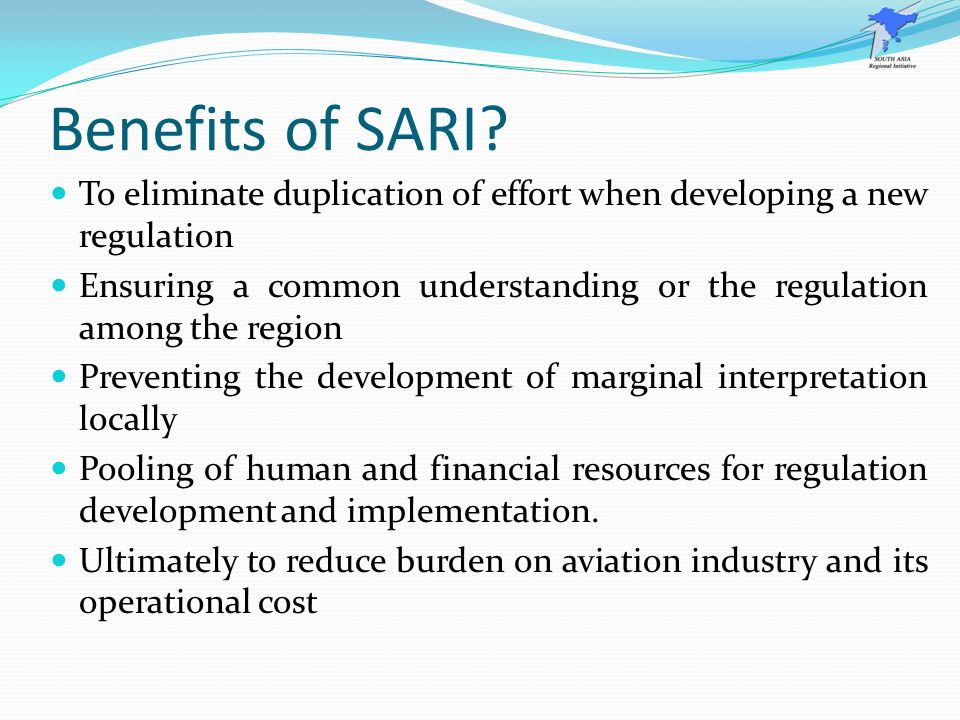 Benefits of SARI To eliminate duplication of effort when developing a new regulation.
