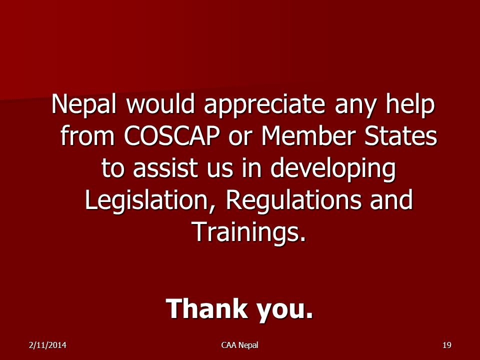 Nepal would appreciate any help from COSCAP or Member States to assist us in developing Legislation, Regulations and Trainings.