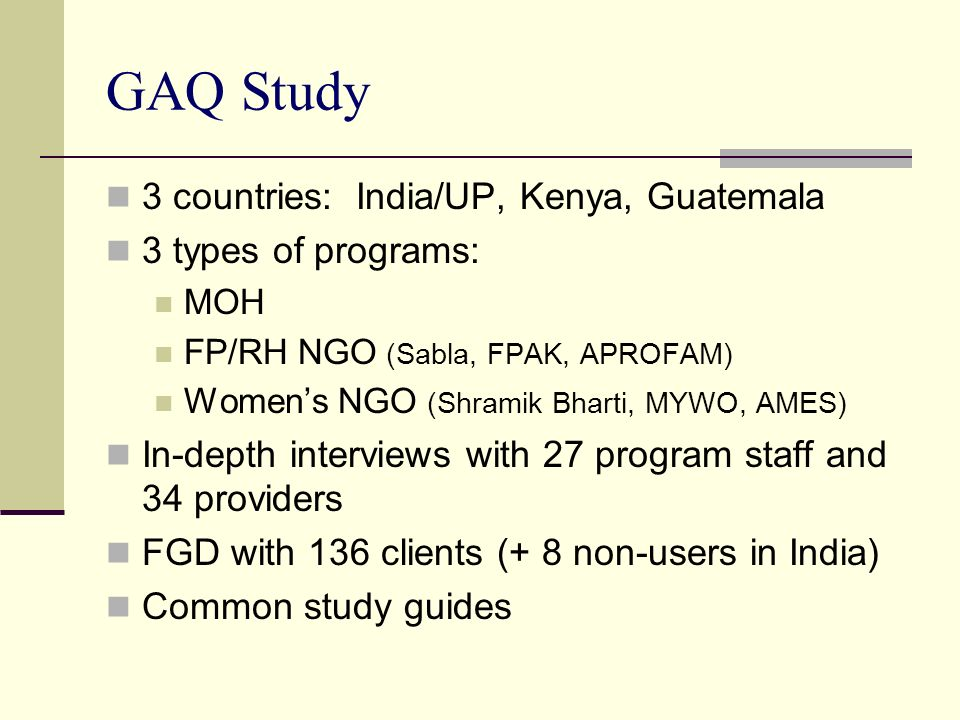 GAQ Study 3 countries: India/UP, Kenya, Guatemala 3 types of programs: