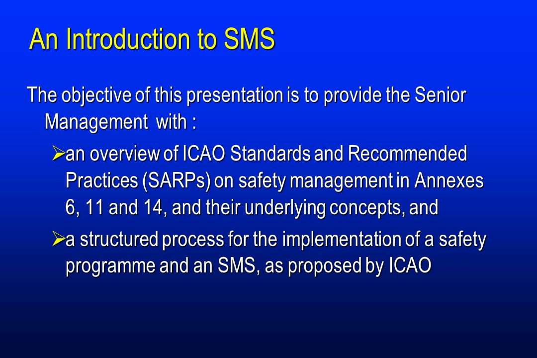 An Introduction to SMS The objective of this presentation is to provide the Senior Management with :