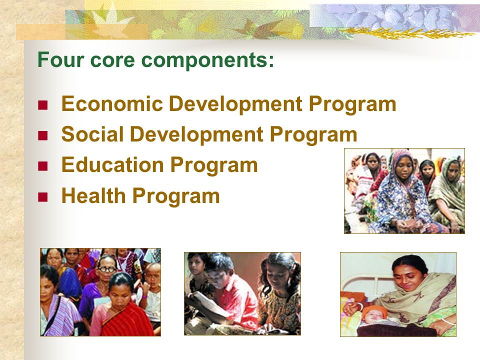 Four core components: Economic Development Program. Social Development Program. Education Program.