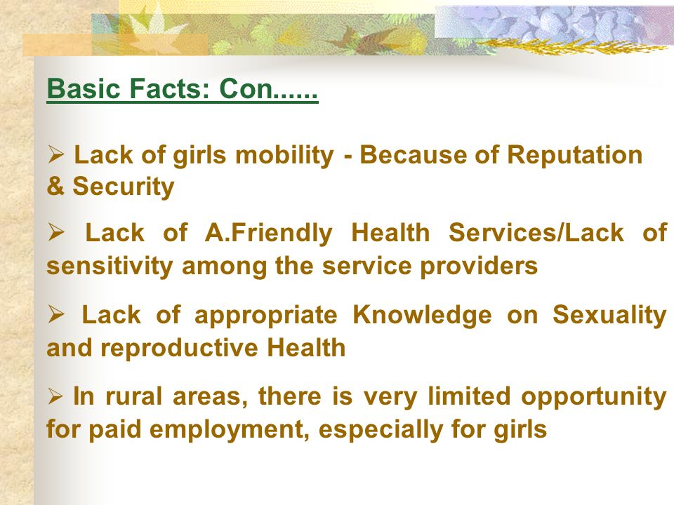 Basic Facts: Con......  Lack of girls mobility - Because of Reputation & Security.