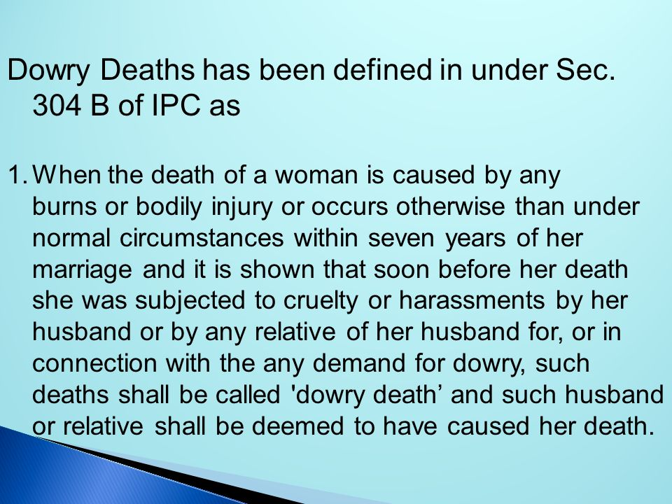Dowry Deaths has been defined in under Sec. 304 B of IPC as