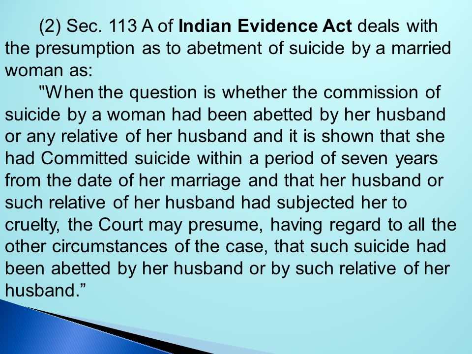 (2) Sec. 113 A of Indian Evidence Act deals with the pre­sumption as to abetment of suicide by a married woman as:
