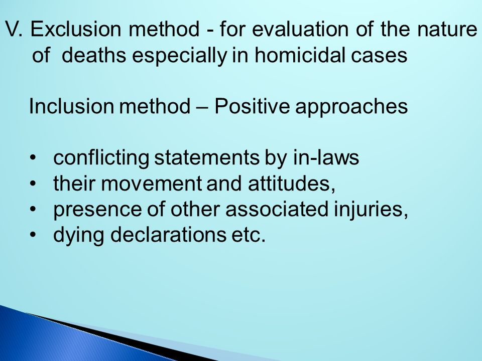 V. Exclusion method - for evaluation of the nature of deaths especially in homicidal cases