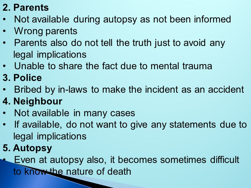 2. Parents Not available during autopsy as not been informed. Wrong parents. Parents also do not tell the truth just to avoid any.