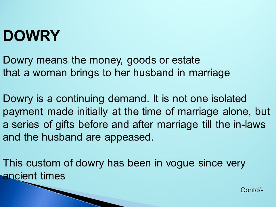 DOWRY Dowry means the money, goods or estate