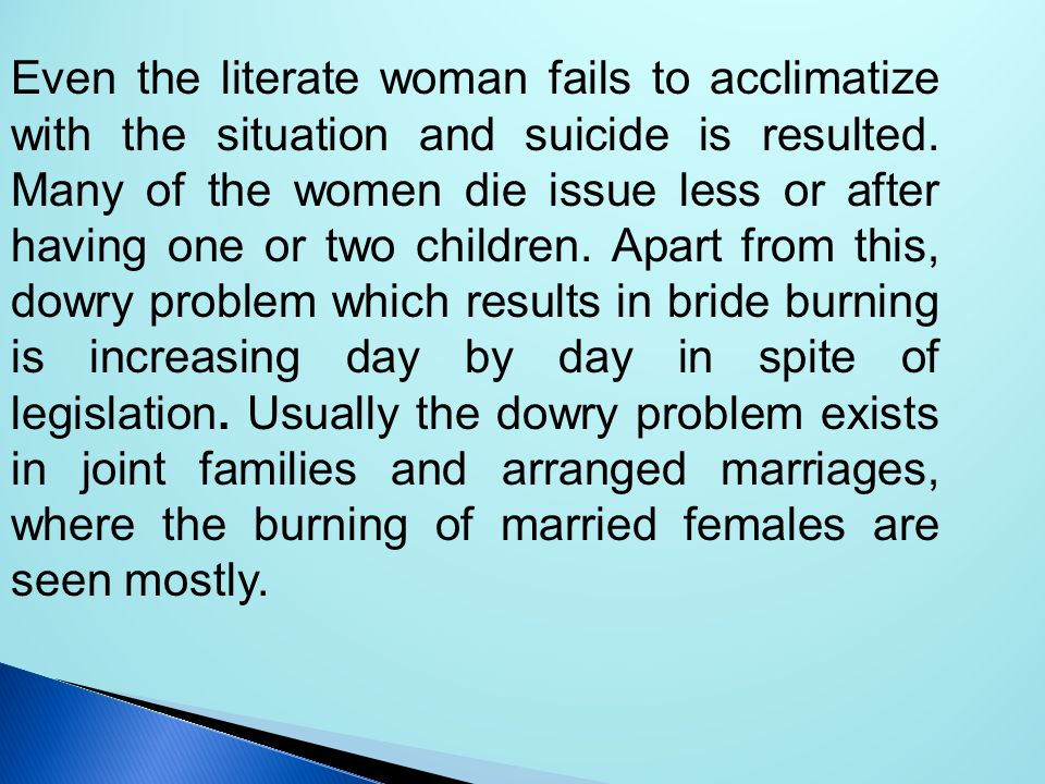 Even the literate woman fails to acclimatize with the situation and suicide is resulted.