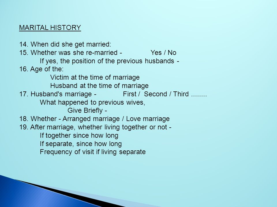 MARITAL HISTORY 14. When did she get married: 15. Whether was she re-married - Yes / No. If yes, the position of the previous husbands -