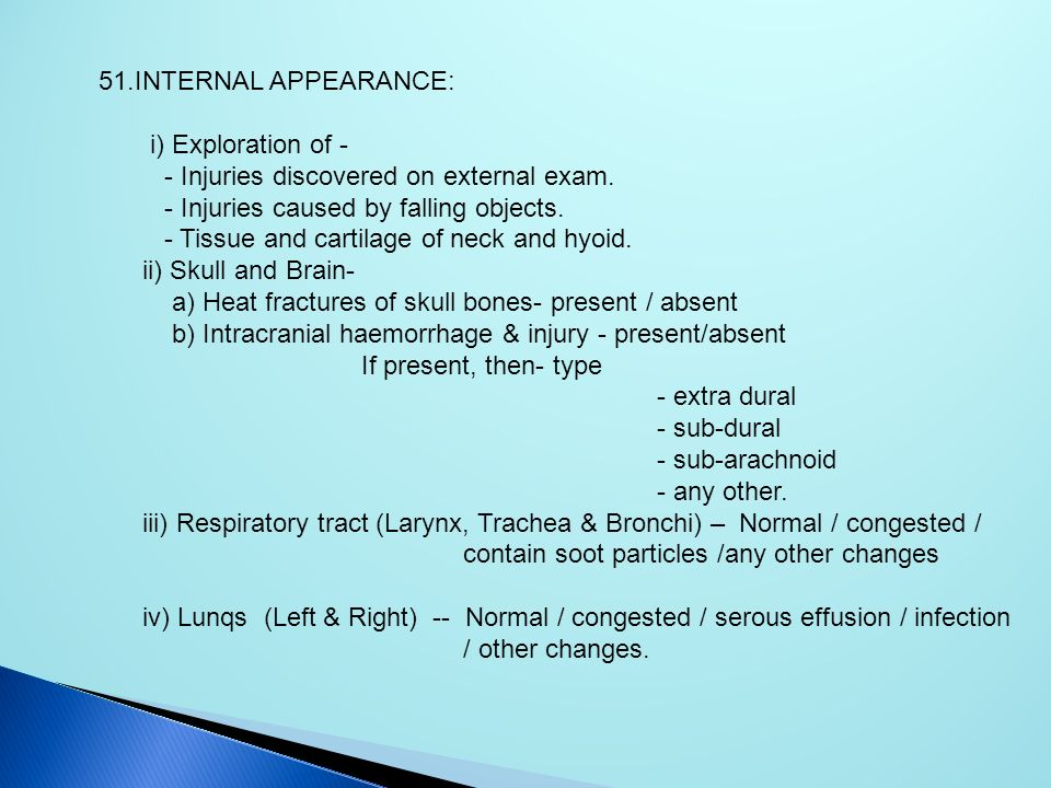 51.INTERNAL APPEARANCE: i) Exploration of - - Injuries discovered on external exam. - Injuries caused by falling objects.