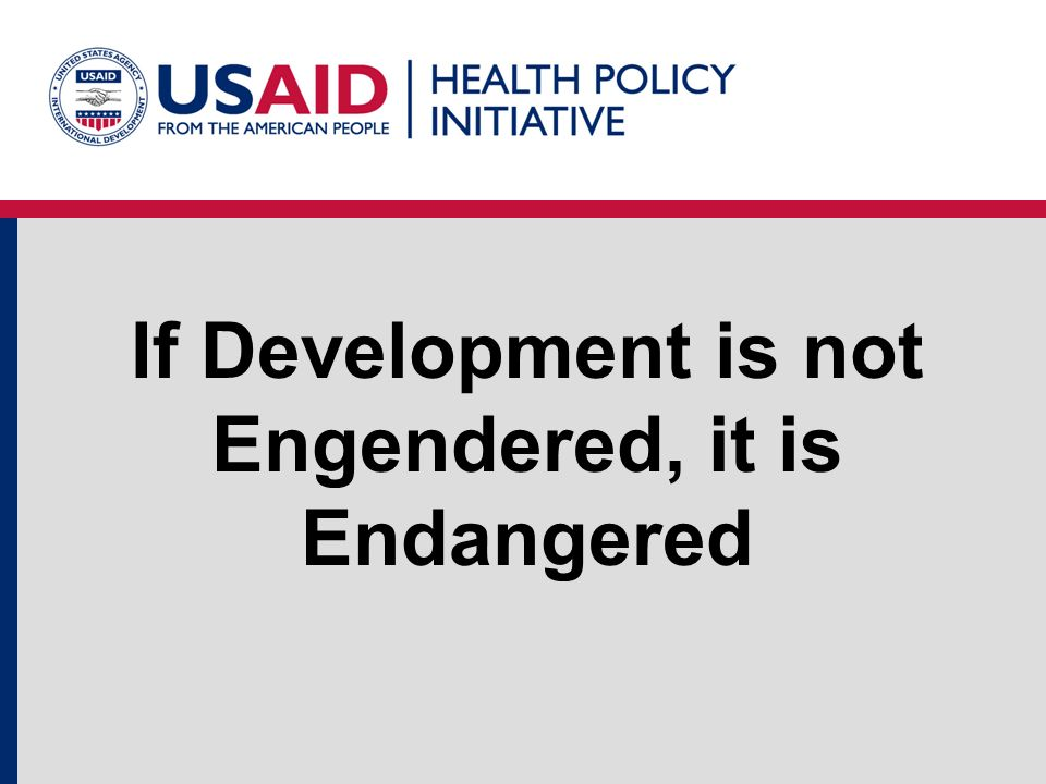 If Development is not Engendered, it is Endangered