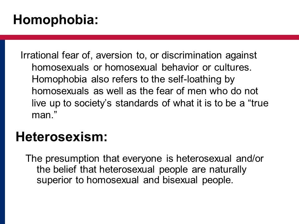 Homophobia: Heterosexism: