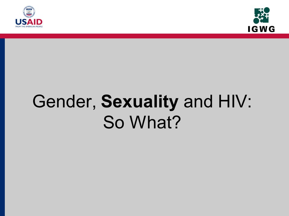 Gender, Sexuality and HIV: So What