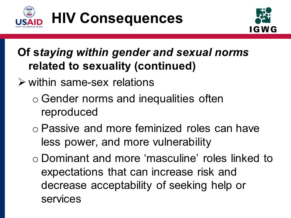 HIV Consequences Of staying within gender and sexual norms related to sexuality (continued) within same-sex relations.