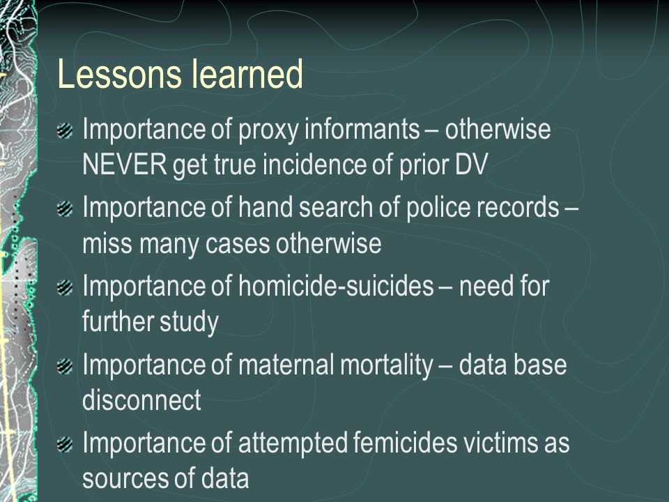 Lessons learned Importance of proxy informants – otherwise NEVER get true incidence of prior DV.
