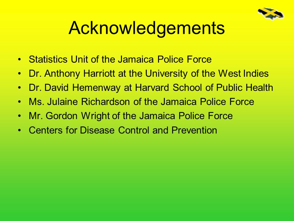 Acknowledgements Statistics Unit of the Jamaica Police Force